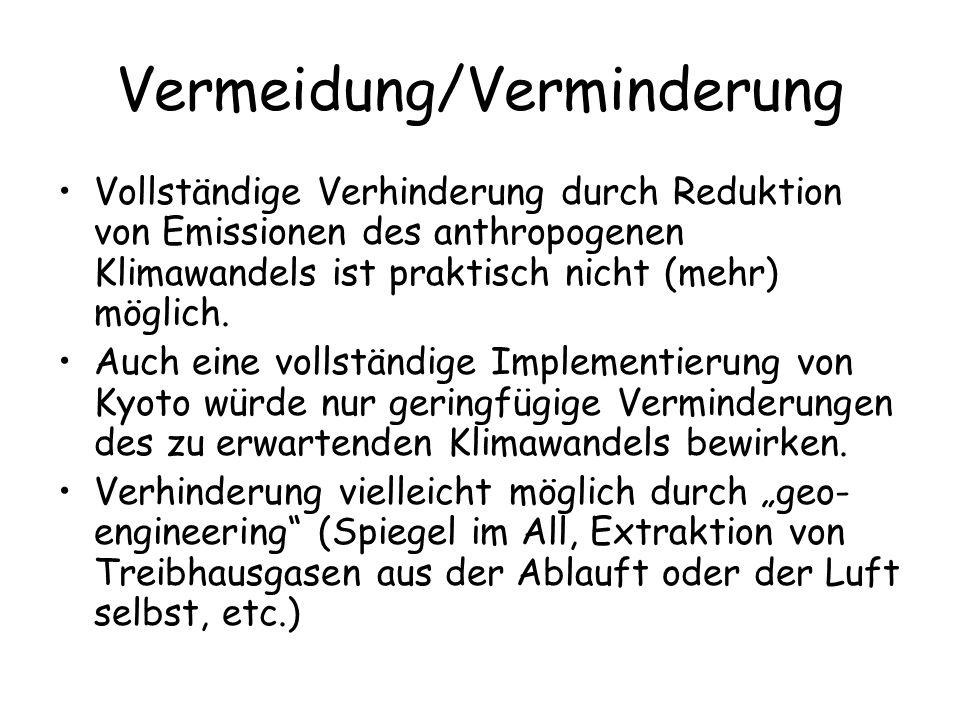 Vermeidung/Verminderung Vollständige Verhinderung durch Reduktion von Emissionen des anthropogenen Klimawandels ist praktisch nicht (mehr) möglich. Au