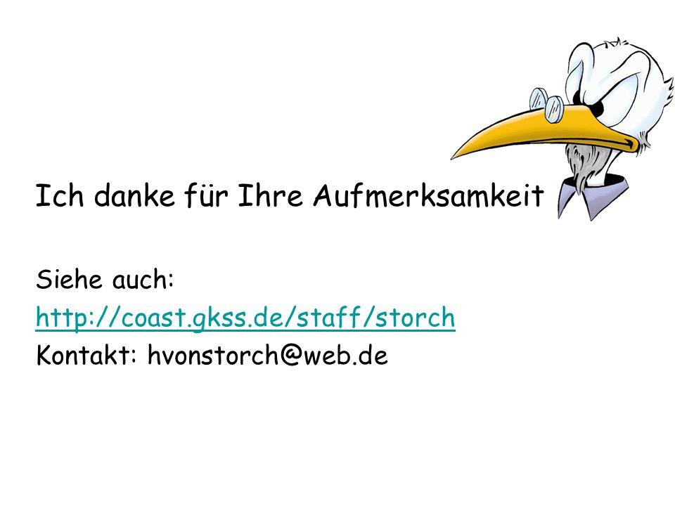 Ich danke für Ihre Aufmerksamkeit Siehe auch: http://coast.gkss.de/staff/storch Kontakt: hvonstorch@web.de