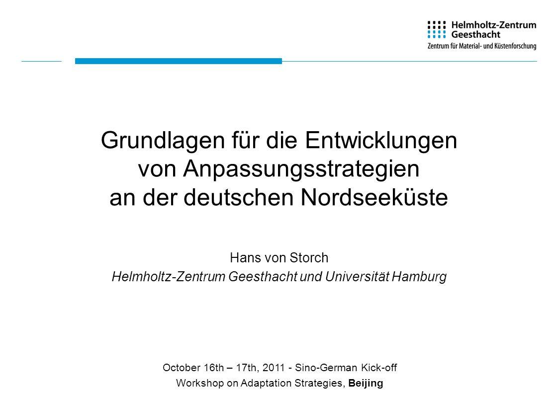 Grundlagen für die Entwicklungen von Anpassungsstrategien an der deutschen Nordseeküste Hans von Storch Helmholtz-Zentrum Geesthacht und Universität H