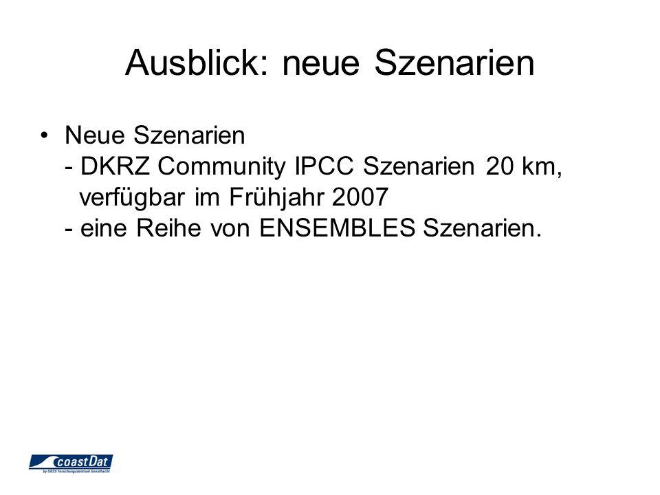 Ausblick: neue Szenarien Neue Szenarien - DKRZ Community IPCC Szenarien 20 km, verfügbar im Frühjahr 2007 - eine Reihe von ENSEMBLES Szenarien.