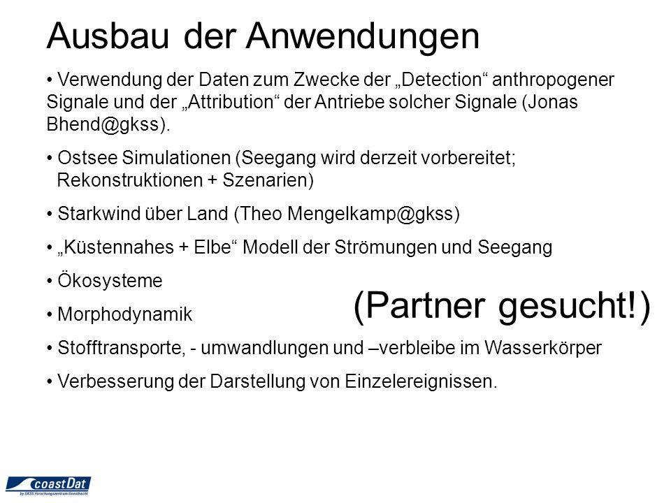 Ausbau der Anwendungen Verwendung der Daten zum Zwecke der Detection anthropogener Signale und der Attribution der Antriebe solcher Signale (Jonas Bhend@gkss).