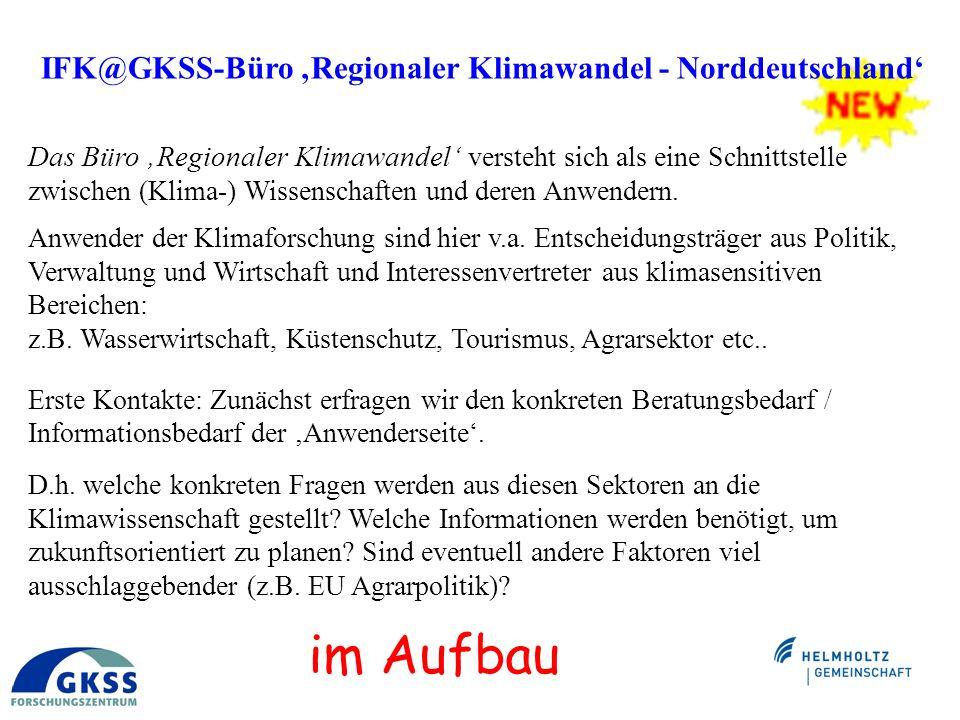 IFK@GKSS-Büro Regionaler Klimawandel - Norddeutschland Das Büro Regionaler Klimawandel versteht sich als eine Schnittstelle zwischen (Klima-) Wissenschaften und deren Anwendern.