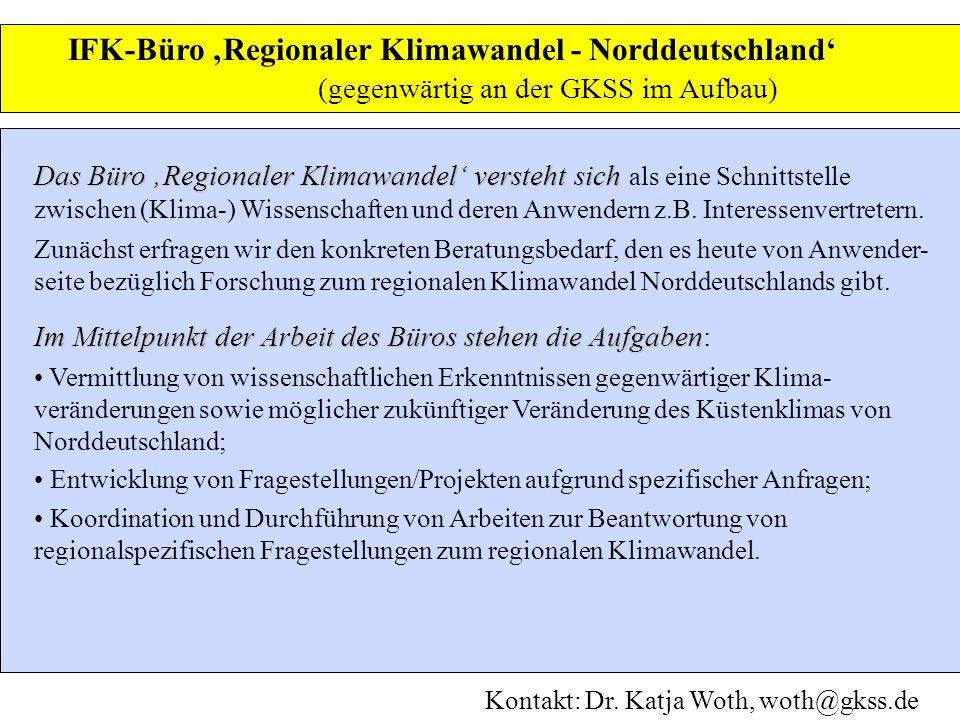 IFK-Büro Regionaler Klimawandel - Norddeutschland (gegenwärtig an der GKSS im Aufbau) Das Büro Regionaler Klimawandel versteht sich Das Büro Regionaler Klimawandel versteht sich als eine Schnittstelle zwischen (Klima-) Wissenschaften und deren Anwendern z.B.