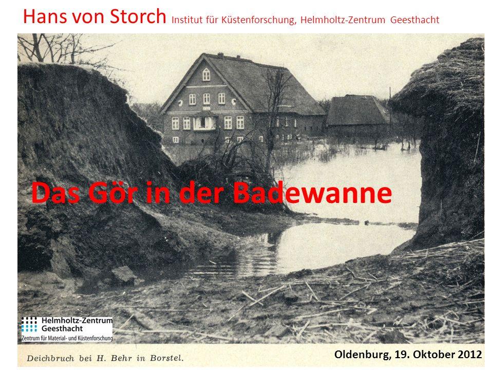 Hans von Storch Institut für Küstenforschung, Helmholtz-Zentrum Geesthacht Oldenburg, 19. Oktober 2012 Das Gör in der Badewanne