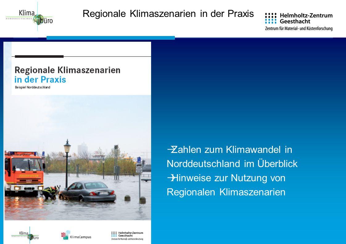 Regionale Klimaszenarien in der Praxis Zahlen zum Klimawandel in Norddeutschland im Überblick Hinweise zur Nutzung von Regionalen Klimaszenarien