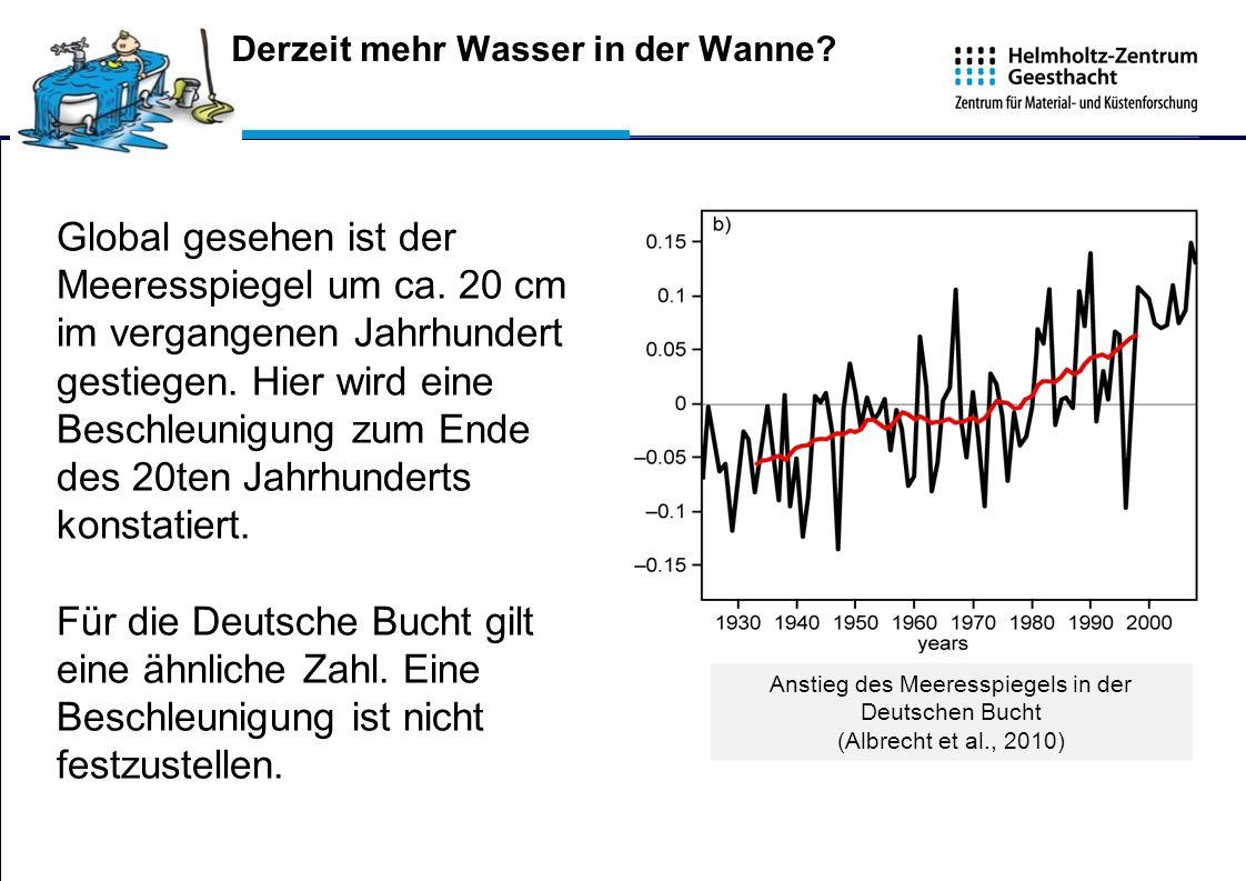 Global gesehen ist der Meeresspiegel um ca. 20 cm im vergangenen Jahrhundert gestiegen. Hier wird eine Beschleunigung zum Ende des 20ten Jahrhunderts