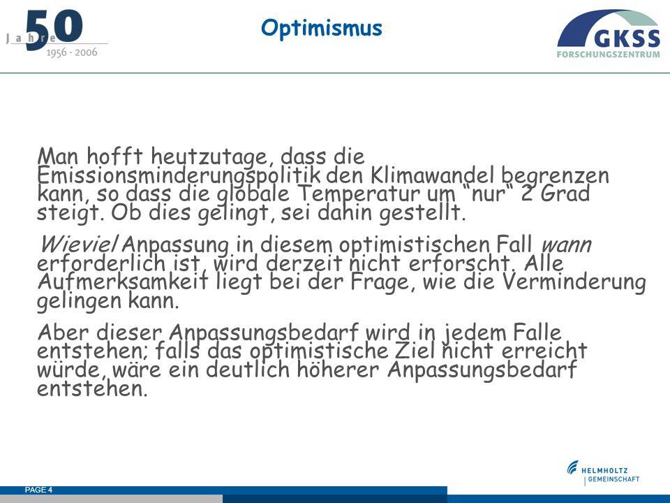 PAGE 4 Optimismus Man hofft heutzutage, dass die Emissionsminderungspolitik den Klimawandel begrenzen kann, so dass die globale Temperatur um nur 2 Gr