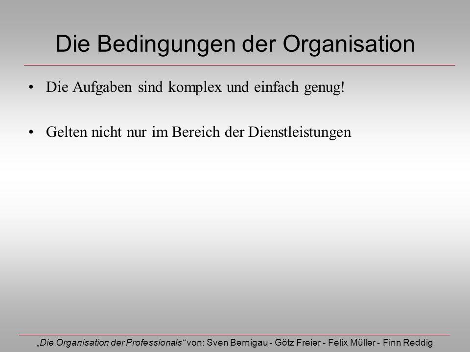 Die Organisation der Professionals von: Sven Bernigau - Götz Freier - Felix Müller - Finn Reddig Die Bedingungen der Organisation Die Aufgaben sind ko