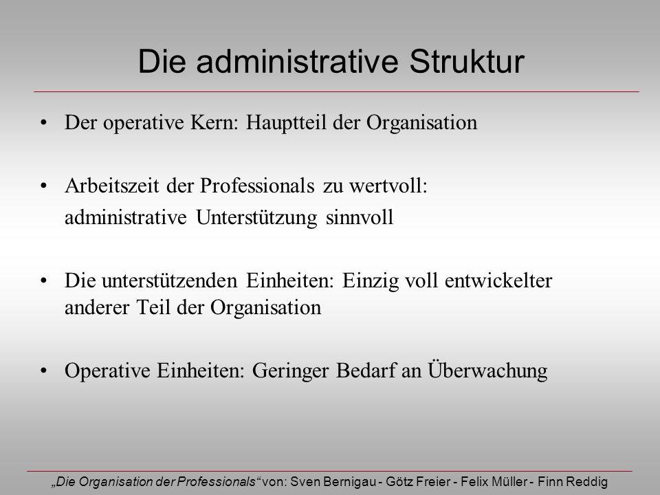 Die Organisation der Professionals von: Sven Bernigau - Götz Freier - Felix Müller - Finn Reddig Die administrative Struktur Der operative Kern: Haupt