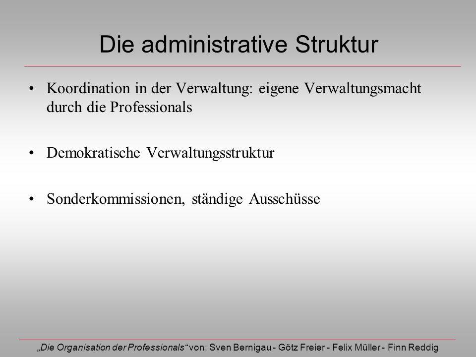 Die Organisation der Professionals von: Sven Bernigau - Götz Freier - Felix Müller - Finn Reddig Die administrative Struktur Koordination in der Verwa