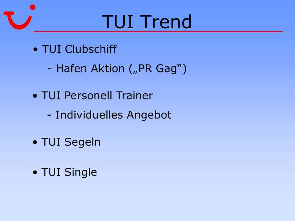 TUI Trend TUI Clubschiff - Hafen Aktion (PR Gag) TUI Personell Trainer - Individuelles Angebot TUI Segeln TUI Single