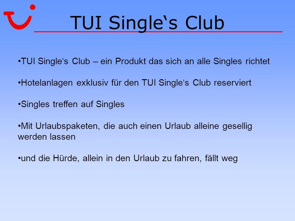 TUI Singles Club TUI Singles Club – ein Produkt das sich an alle Singles richtet Hotelanlagen exklusiv für den TUI Singles Club reserviert Singles tre