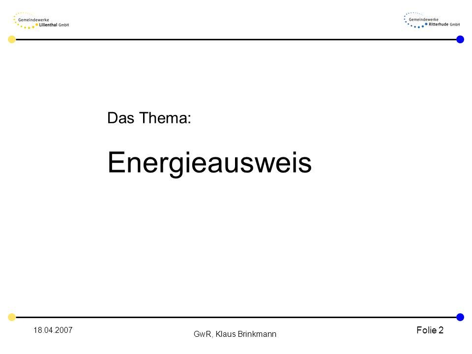 18.04.2007 GwR, Klaus Brinkmann Folie 2 Das Thema: Energieausweis