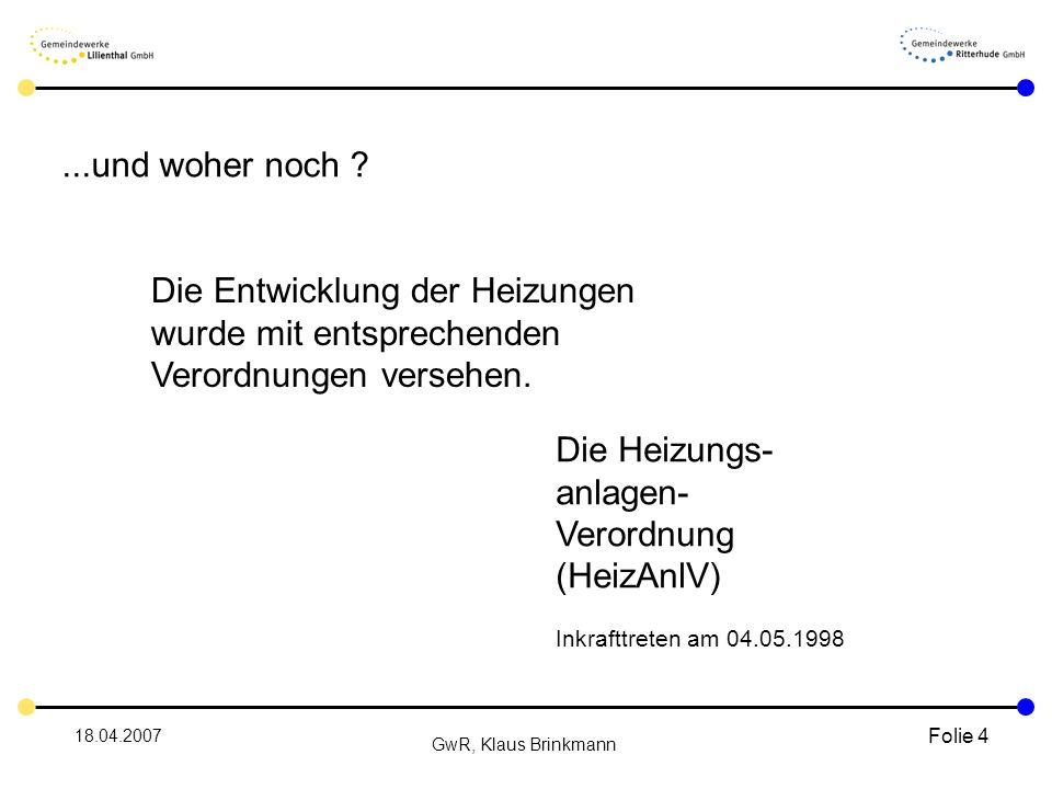 18.04.2007 GwR, Klaus Brinkmann Folie 4 Die Entwicklung der Heizungen wurde mit entsprechenden Verordnungen versehen.