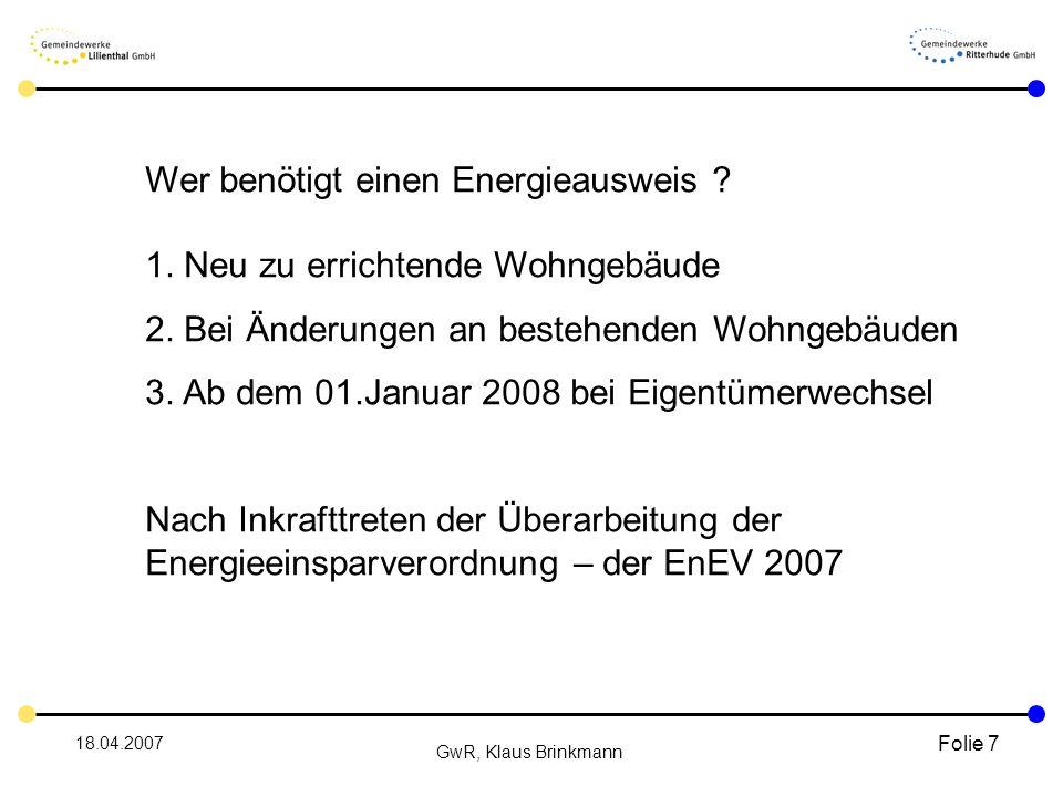 18.04.2007 GwR, Klaus Brinkmann Folie 7 Wer benötigt einen Energieausweis .