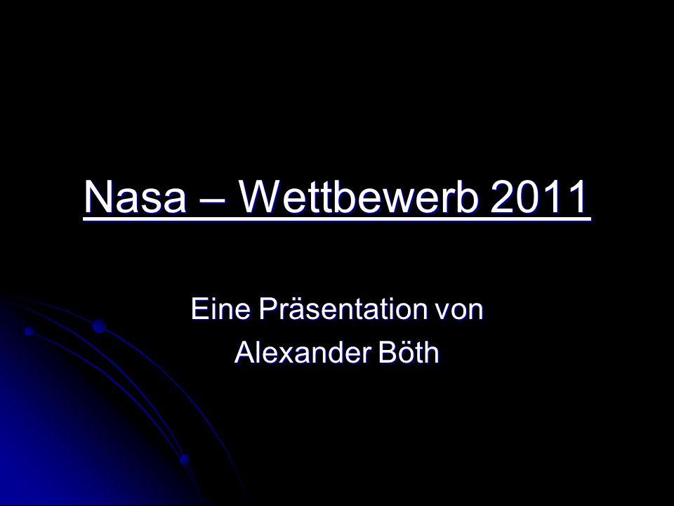 Nasa – Wettbewerb 2011 Eine Präsentation von Alexander Böth