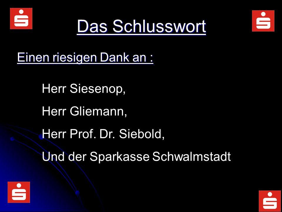 Das Schlusswort Einen riesigen Dank an : Herr Siesenop, Herr Gliemann, Herr Prof.