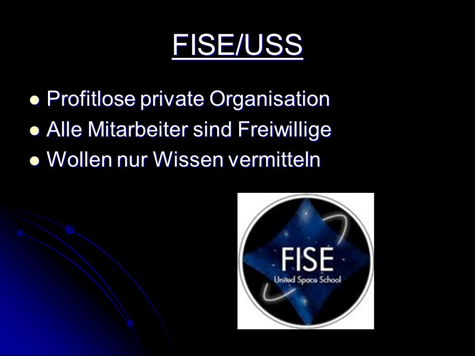 FISE/USS Profitlose private Organisation Profitlose private Organisation Alle Mitarbeiter sind Freiwillige Alle Mitarbeiter sind Freiwillige Wollen nur Wissen vermitteln Wollen nur Wissen vermitteln