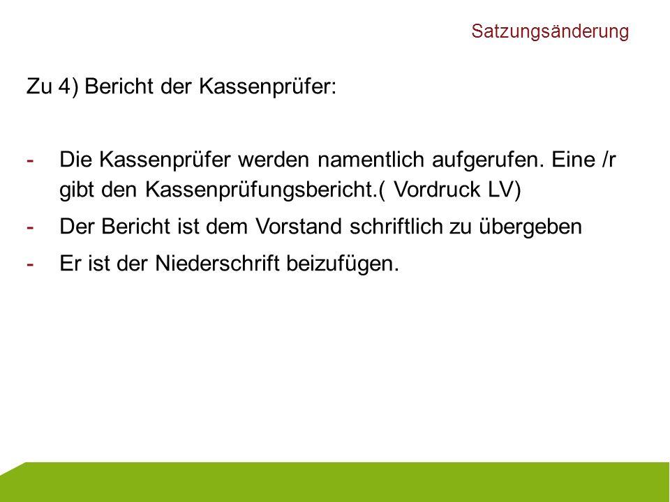 Satzungsänderung Zu 4) Bericht der Kassenprüfer: -Die Kassenprüfer werden namentlich aufgerufen. Eine /r gibt den Kassenprüfungsbericht.( Vordruck LV)
