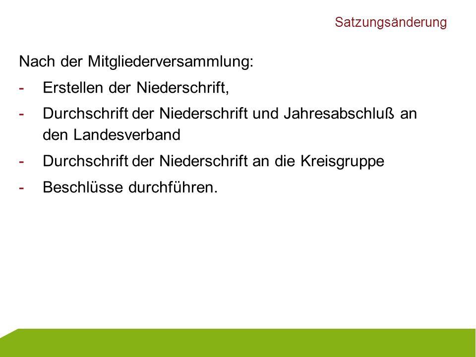 Satzungsänderung Nach der Mitgliederversammlung: -Erstellen der Niederschrift, -Durchschrift der Niederschrift und Jahresabschluß an den Landesverband