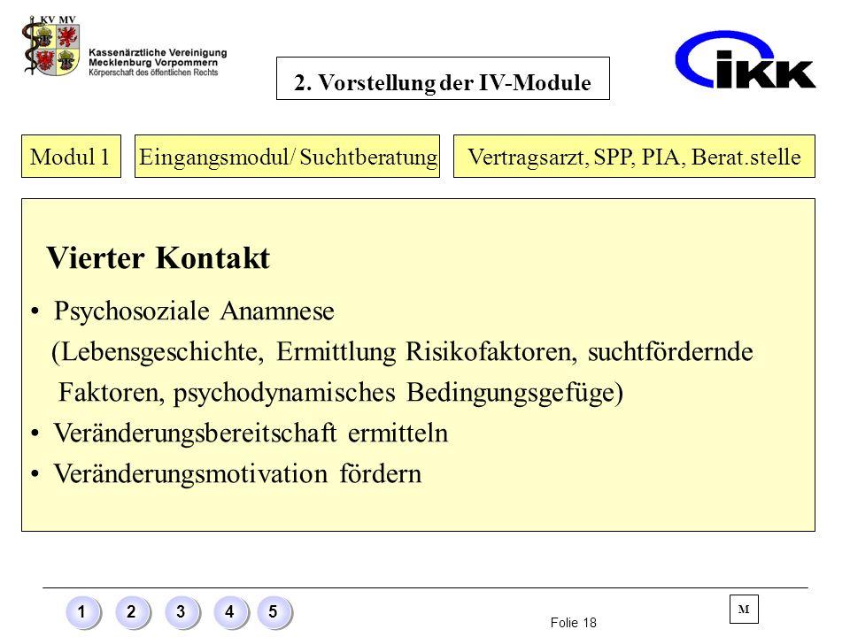 Folie 18 12345 Modul 1 Eingangsmodul/ Suchtberatung Vierter Kontakt Psychosoziale Anamnese (Lebensgeschichte, Ermittlung Risikofaktoren, suchtfördernd