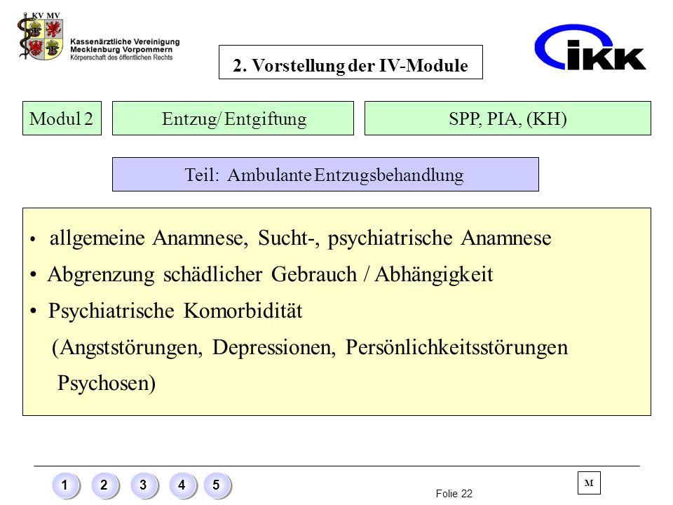 Folie 22 12345 allgemeine Anamnese, Sucht-, psychiatrische Anamnese Abgrenzung schädlicher Gebrauch / Abhängigkeit Psychiatrische Komorbidität (Angsts