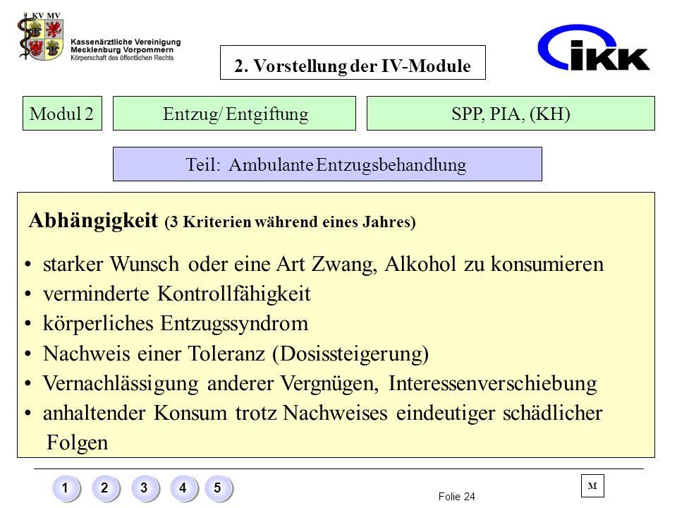 Folie 24 12345 Abhängigkeit (3 Kriterien während eines Jahres) starker Wunsch oder eine Art Zwang, Alkohol zu konsumieren verminderte Kontrollfähigkei