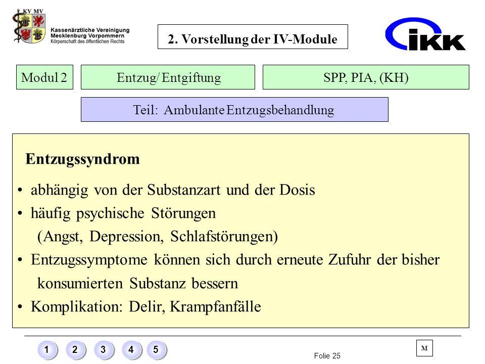 Folie 25 12345 Entzugssyndrom abhängig von der Substanzart und der Dosis häufig psychische Störungen (Angst, Depression, Schlafstörungen) Entzugssympt
