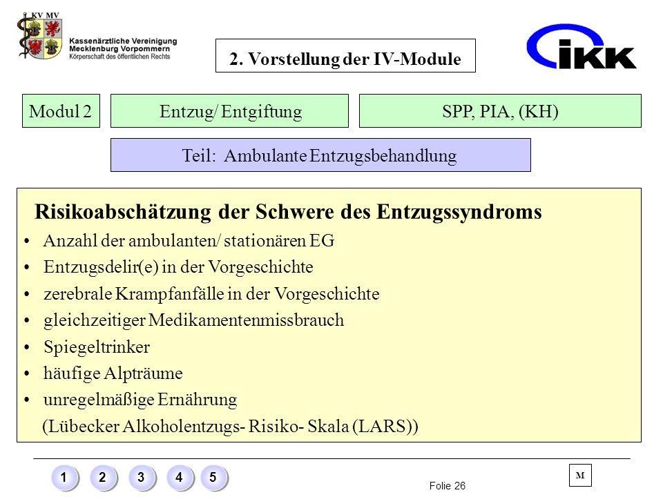 Folie 26 12345 Risikoabschätzung der Schwere des Entzugssyndroms Anzahl der ambulanten/ stationären EG Entzugsdelir(e) in der Vorgeschichte zerebrale