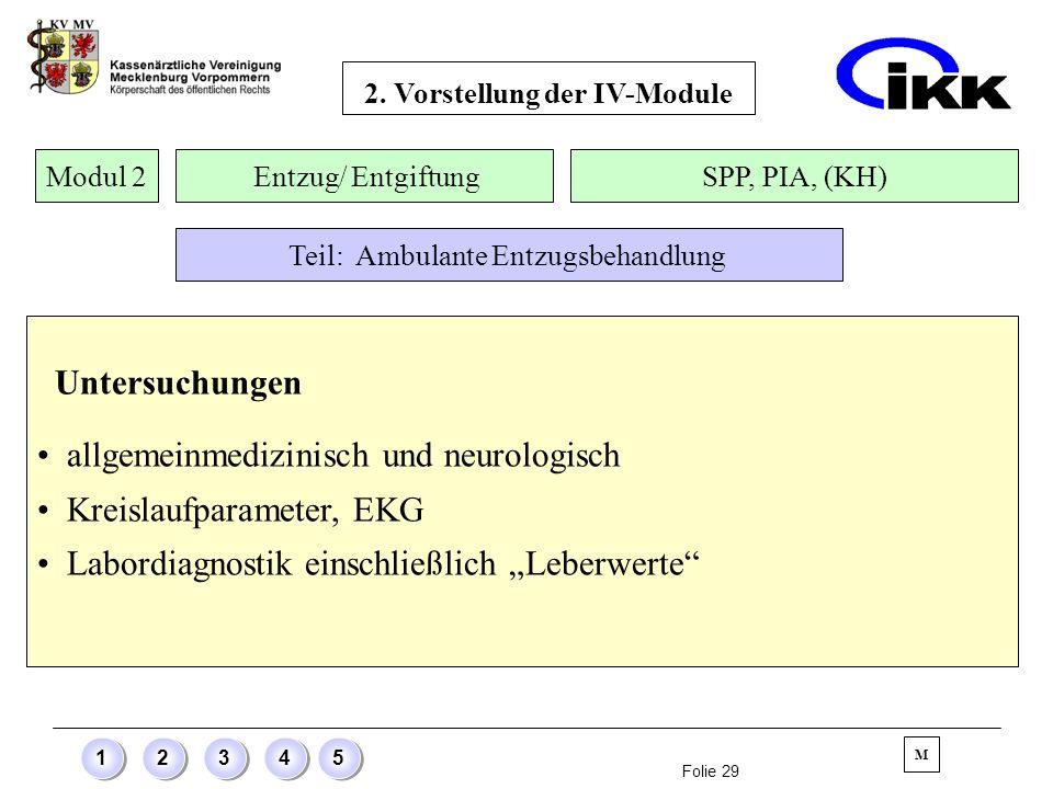 Folie 29 12345 Untersuchungen allgemeinmedizinisch und neurologisch Kreislaufparameter, EKG Labordiagnostik einschließlich Leberwerte Modul 2 Entzug/