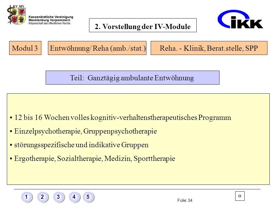 Folie 34 12345 12 bis 16 Wochen volles kognitiv-verhaltenstherapeutisches Programm Einzelpsychotherapie, Gruppenpsychotherapie störungsspezifische und