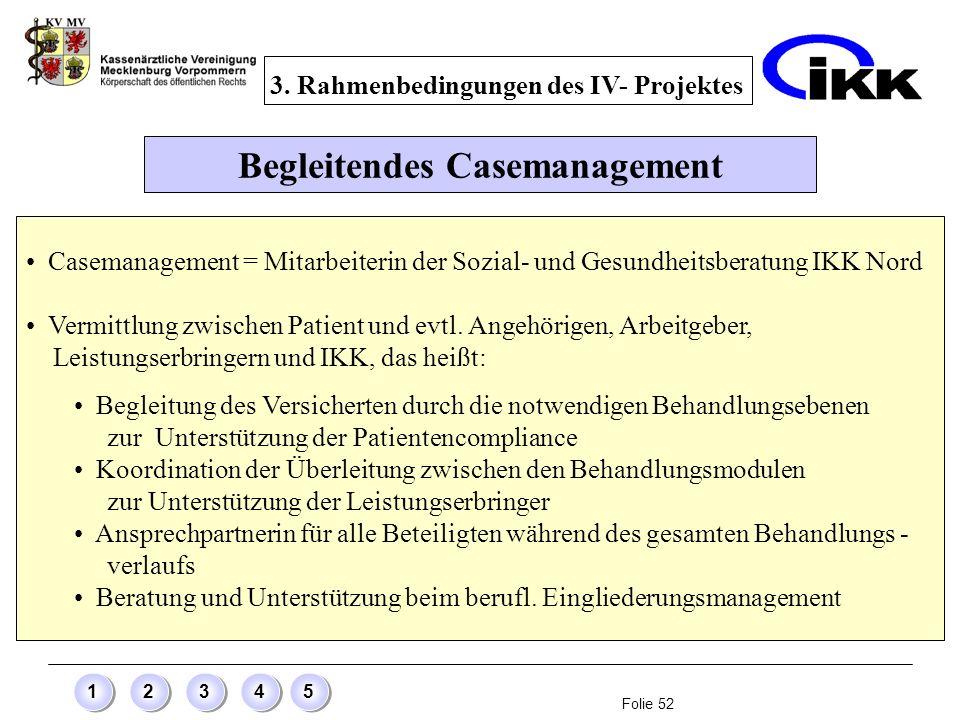 Folie 52 12345 Begleitendes Casemanagement Casemanagement = Mitarbeiterin der Sozial- und Gesundheitsberatung IKK Nord Vermittlung zwischen Patient un