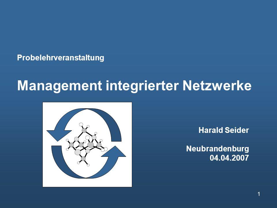 1 Probelehrveranstaltung Management integrierter Netzwerke Harald Seider Neubrandenburg 04.04.2007