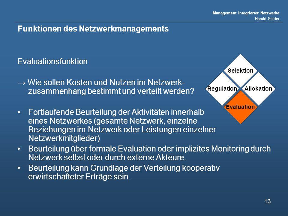 Management integrierter Netzwerke Harald Seider 13 Funktionen des Netzwerkmanagements Evaluationsfunktion Wie sollen Kosten und Nutzen im Netzwerk- zu