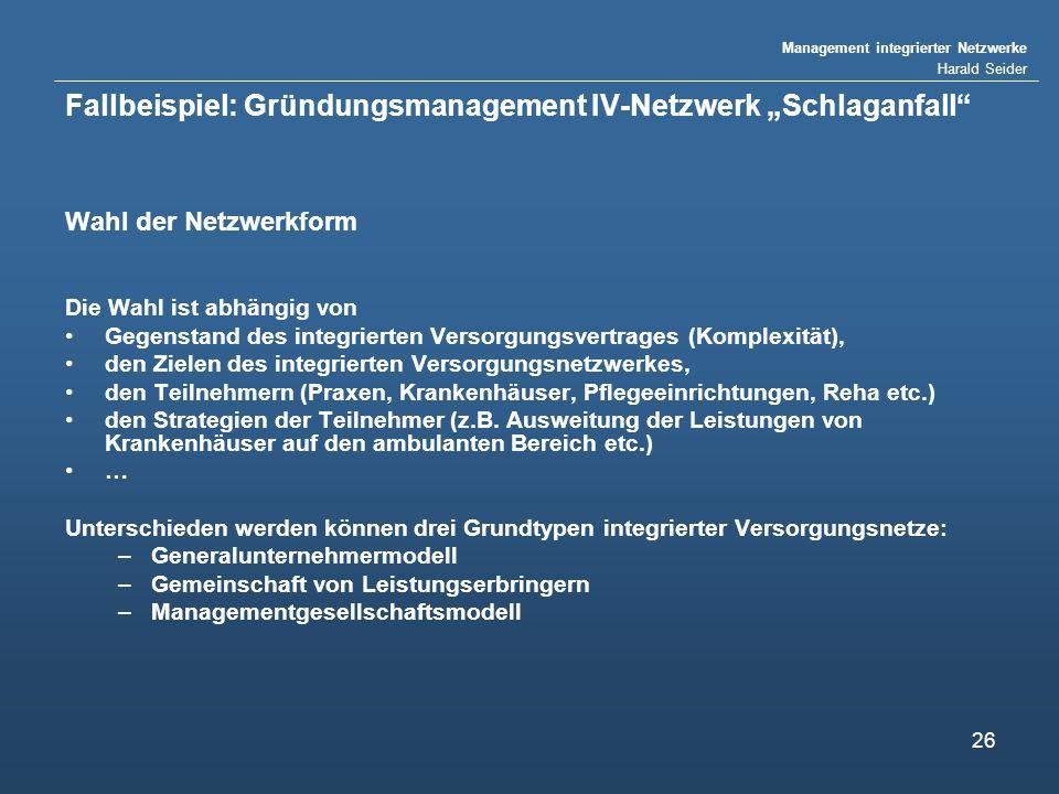 Management integrierter Netzwerke Harald Seider 26 Fallbeispiel: Gründungsmanagement IV-Netzwerk Schlaganfall Wahl der Netzwerkform Die Wahl ist abhän