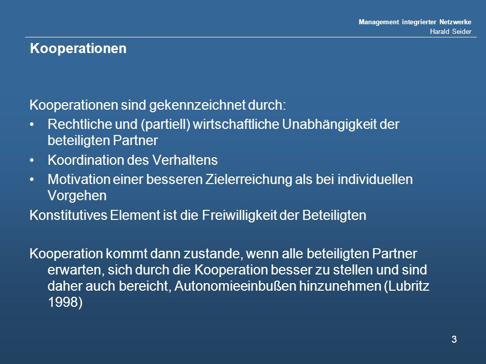 Management integrierter Netzwerke Harald Seider 3 Kooperationen Kooperationen sind gekennzeichnet durch: Rechtliche und (partiell) wirtschaftliche Una