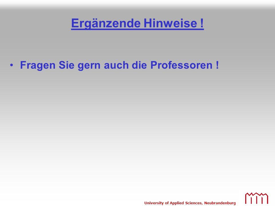 University of Applied Sciences, Neubrandenburg Ergänzende Hinweise ! Fragen Sie gern auch die Professoren !