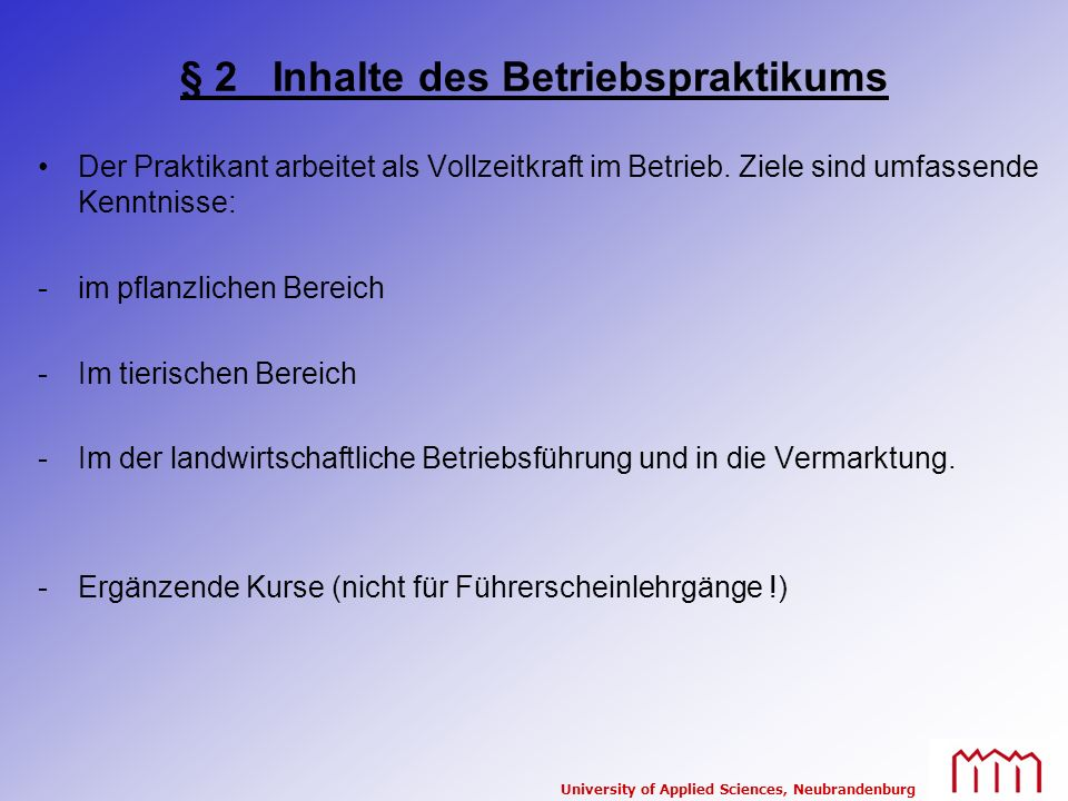 University of Applied Sciences, Neubrandenburg § 2 Inhalte des Betriebspraktikums Der Praktikant arbeitet als Vollzeitkraft im Betrieb. Ziele sind umf