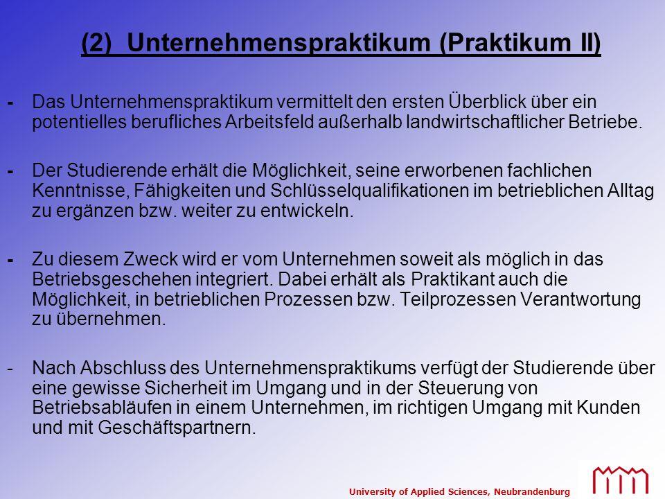 University of Applied Sciences, Neubrandenburg (2) Unternehmenspraktikum (Praktikum II) -Das Unternehmenspraktikum vermittelt den ersten Überblick übe