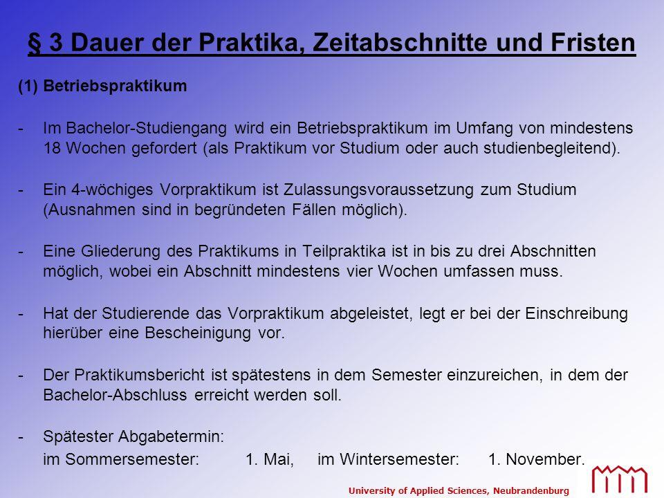 University of Applied Sciences, Neubrandenburg § 3 Dauer der Praktika, Zeitabschnitte und Fristen (1)Betriebspraktikum -Im Bachelor-Studiengang wird e