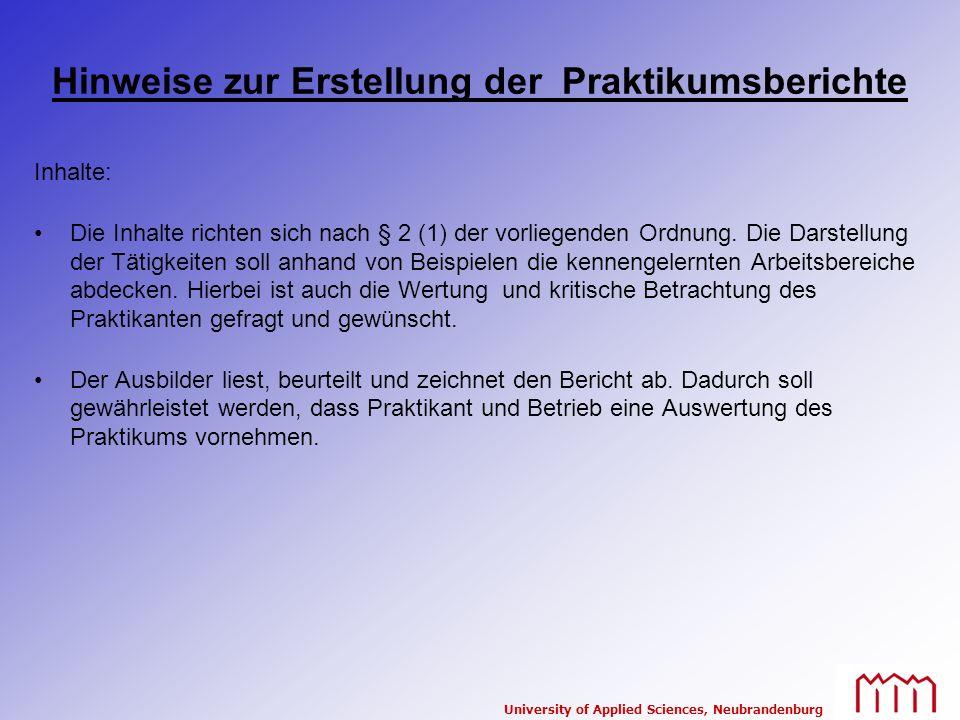 University of Applied Sciences, Neubrandenburg Hinweise zur Erstellung der Praktikumsberichte Inhalte: Die Inhalte richten sich nach § 2 (1) der vorli