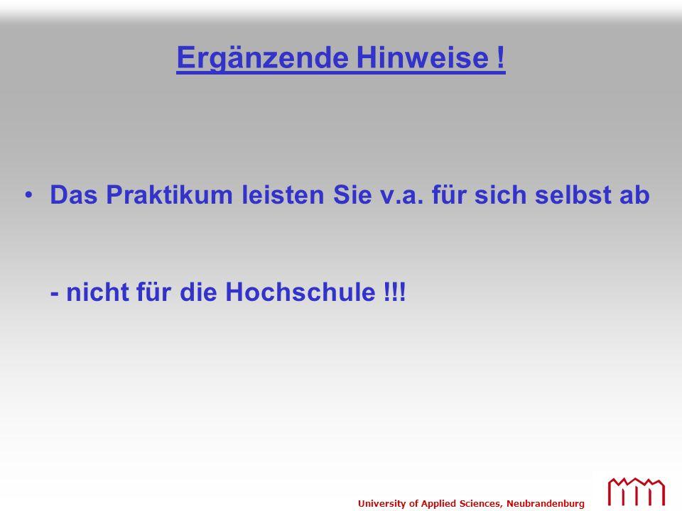University of Applied Sciences, Neubrandenburg Ergänzende Hinweise ! Das Praktikum leisten Sie v.a. für sich selbst ab - nicht für die Hochschule !!!