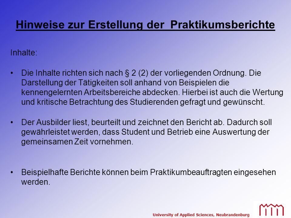 University of Applied Sciences, Neubrandenburg Hinweise zur Erstellung der Praktikumsberichte Inhalte: Die Inhalte richten sich nach § 2 (2) der vorli