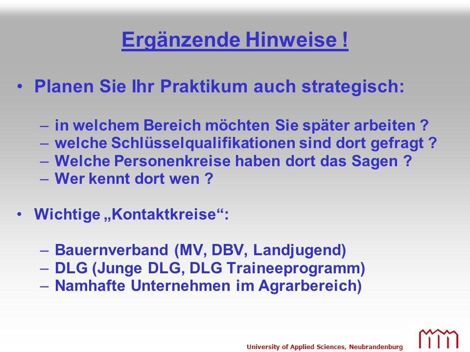 University of Applied Sciences, Neubrandenburg Ergänzende Hinweise ! Planen Sie Ihr Praktikum auch strategisch: –in welchem Bereich möchten Sie später
