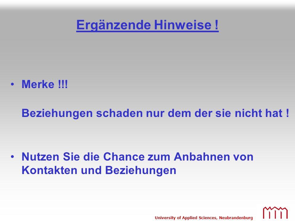 University of Applied Sciences, Neubrandenburg Ergänzende Hinweise ! Merke !!! Beziehungen schaden nur dem der sie nicht hat ! Nutzen Sie die Chance z