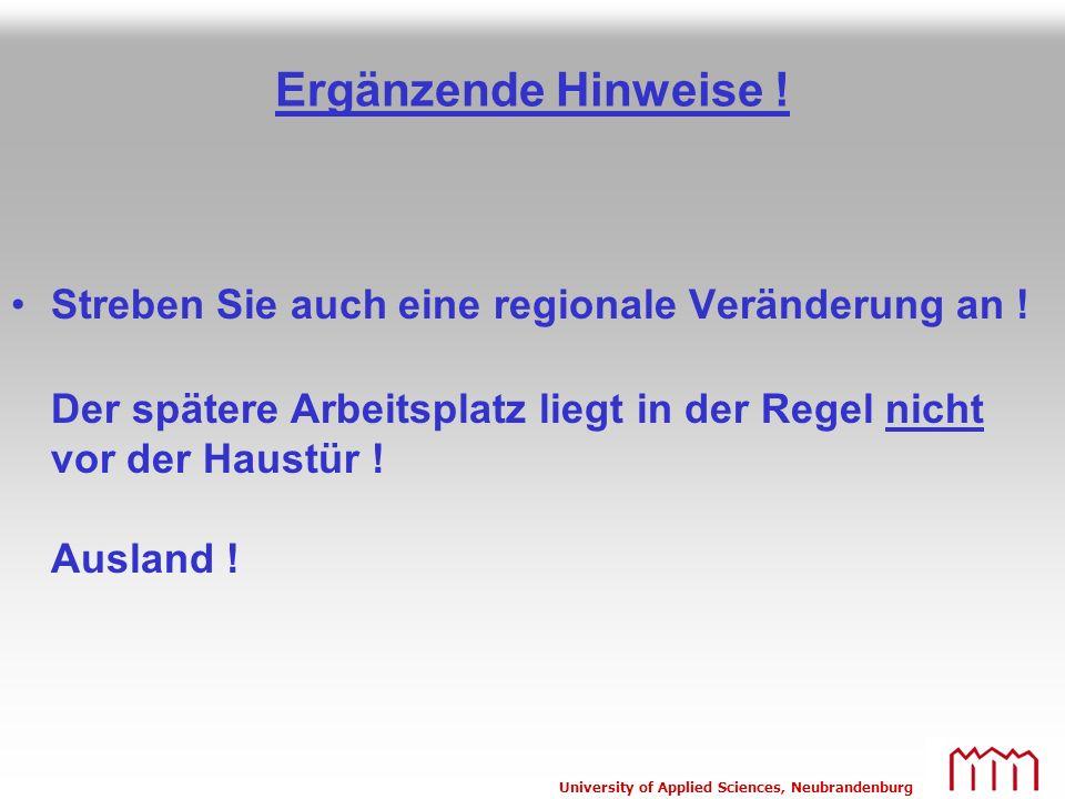 University of Applied Sciences, Neubrandenburg Ergänzende Hinweise ! Streben Sie auch eine regionale Veränderung an ! Der spätere Arbeitsplatz liegt i