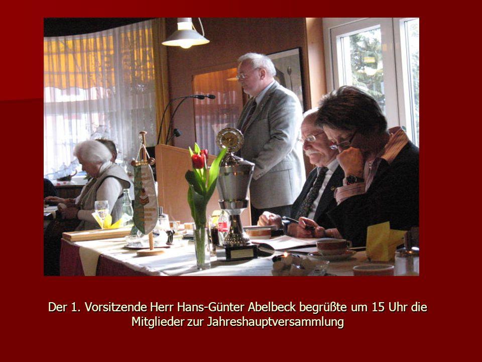 Der 1. Vorsitzende Herr Hans-Günter Abelbeck begrüßte um 15 Uhr die Mitglieder zur Jahreshauptversammlung