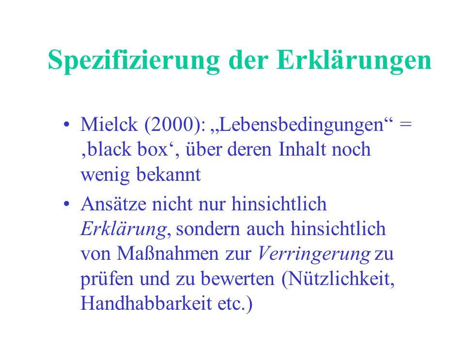Spezifizierung der Erklärungen Mielck (2000): Lebensbedingungen = black box, über deren Inhalt noch wenig bekannt Ansätze nicht nur hinsichtlich Erklä