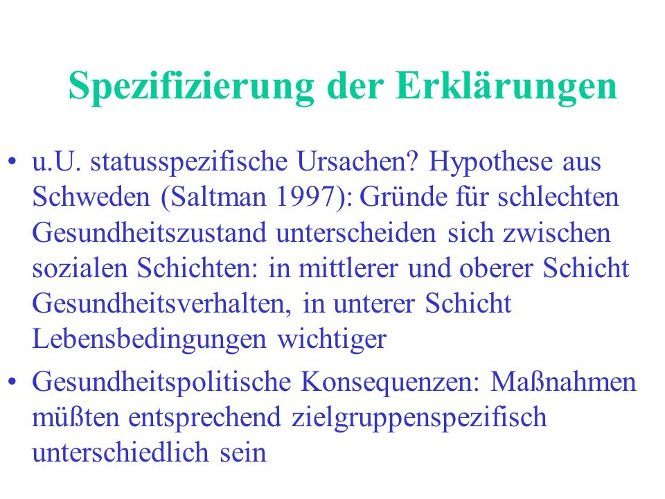 Spezifizierung der Erklärungen u.U. statusspezifische Ursachen? Hypothese aus Schweden (Saltman 1997): Gründe für schlechten Gesundheitszustand unters