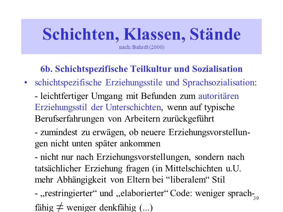 39 6b. Schichtspezifische Teilkultur und Sozialisation schichtspezifische Erziehungsstile und Sprachsozialisation: - leichtfertiger Umgang mit Befunde